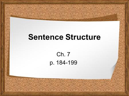 Sentence Structure Ch. 7 p. 184-199. What is sentence structure? The structure of a sentence refers to the kinds and number of clauses it contains. There.