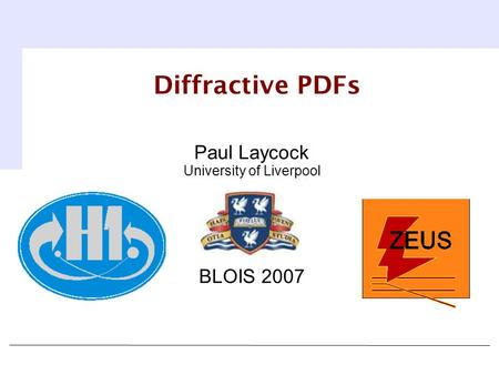 Paul Laycock University of Liverpool BLOIS 2007 Diffractive PDFs.