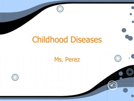 Childhood Diseases Ms. Perez. Bell ringer How many of you have had Chicken Pox? How did you get it?
