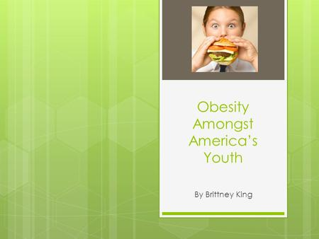 <strong>Obesity</strong> Amongst America's Youth By Brittney King.