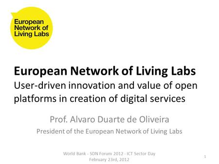 European Network of Living Labs User-driven innovation and value of open platforms in creation of digital services Prof. Alvaro Duarte de Oliveira President.