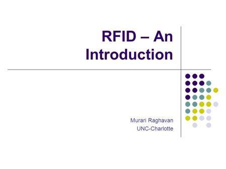 RFID – An Introduction Murari Raghavan UNC-Charlotte.