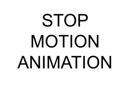 Stop Animation Project. What is stop animation? Stop motion (or ...