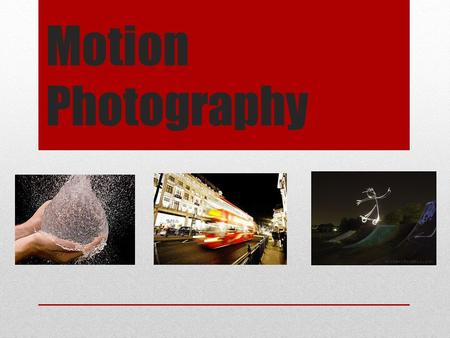 Motion Photography. Objectives Explore the use of photography to capture motion. Analyze and interpret works by past and contemporary motion photographers.