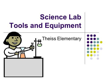 Science Lab Tools and Equipment Theiss Elementary.