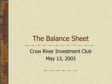 The Balance Sheet Crow River Investment Club May 13, 2003.