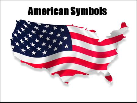 American Symbols. Symbol Something that stands for something else.