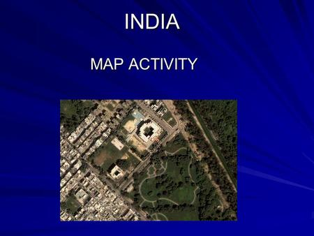 INDIA MAP ACTIVITY LEARN THE NAME Identify all state names Learn them Check their outline boundaries for identification.