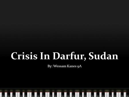 Crisis In Darfur, Sudan By: Wessam Kanes 9A. Geography Sudan is located in Eastern Africa. Population: 41,087,825 Main Languages: English, Arabic and.
