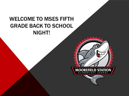 WELCOME TO MSES FIFTH GRADE BACK TO SCHOOL NIGHT!.