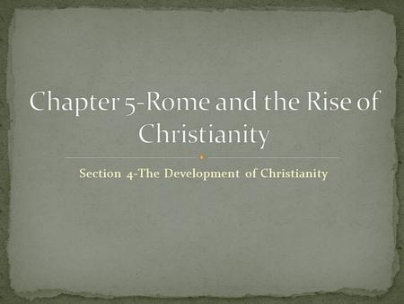 Section 4-The Development of Christianity. Click the mouse button or press the Space Bar to display the information. The Development of Christianity Explain.