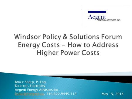 Bruce Sharp, P. Eng. Director, Electricity Aegent Energy Advisors Inc. 416.622.9449.112 May 15, 2014.
