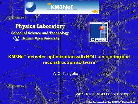 KM3NeT detector optimization with HOU simulation and reconstruction software A. G. Tsirigotis In the framework of the KM3NeT Design Study WP2 - Paris,