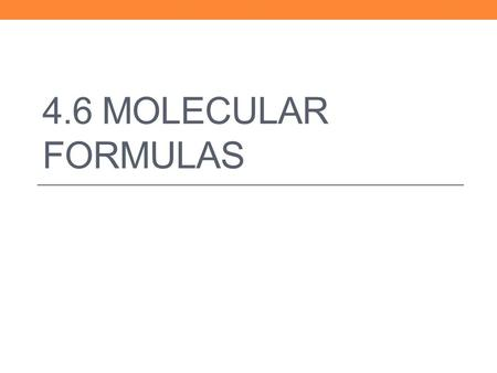 4.6 MOLECULAR FORMULAS. 1. Determine the percent composition of all elements. 2. Convert this information into an empirical formula 3. Find the true number.