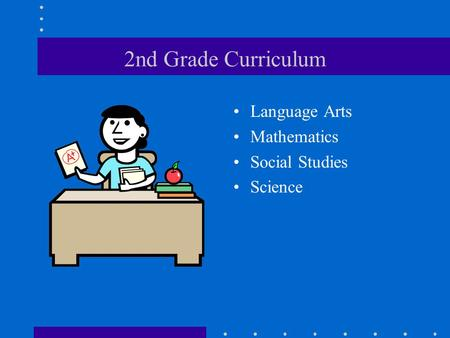 2nd Grade Curriculum Language Arts Mathematics Social Studies Science.