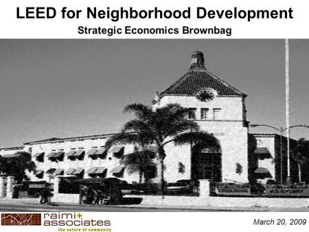 LEED for Neighborhood Development Strategic Economics Brownbag March 20, 2009.
