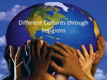 Different Cultures through Religions. Culture Refers to a person's total way of life. Including – Language – Religion – Beliefs – Customs – Institutions.