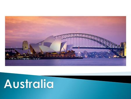  Australia is the six largest country  One of the wealthiest countries.