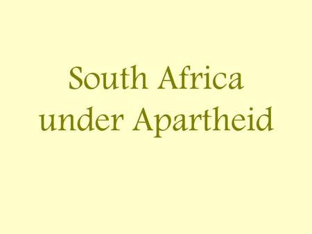 South Africa under Apartheid. In 1652 the Dutch came to settle in South Africa. They believed the land was theirs. They defeated many Africans and forced.