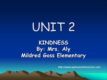 UNIT 2 KINDNESS By: Mrs. Aly Mildred Goss Elementary