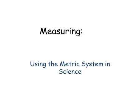 Measuring: Using the Metric System in Science. graduated cyclinder.
