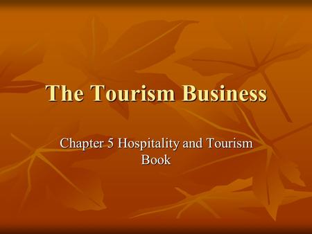 The Tourism Business Chapter 5 Hospitality and Tourism Book.