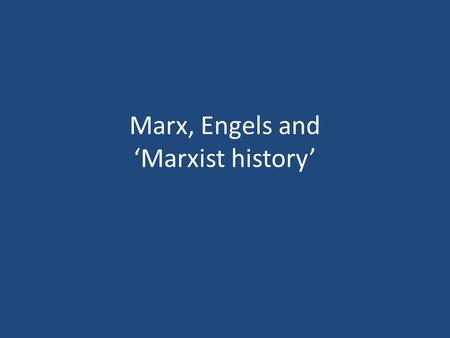 Marx, Engels and 'Marxist history'. Does the study of history need Marx and Engels?