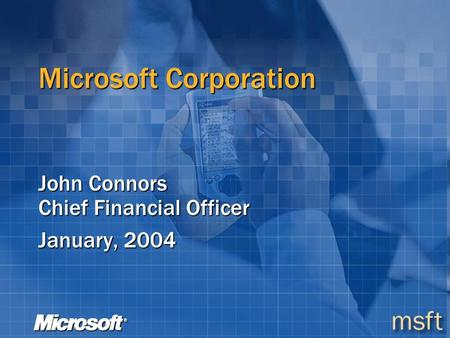 Microsoft Corporation John Connors Chief Financial Officer January, 2004.
