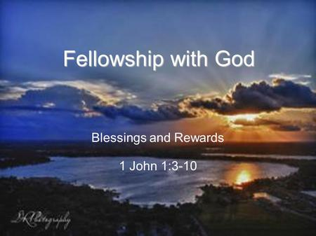 Blessings and Rewards 1 John 1:3-10