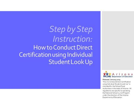 "Step by Step Instruction: How to Conduct Direct Certification using Individual Student Look Up Released January 2014 ""How to Conduct Direct Certification."