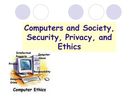 Computers <strong>and</strong> Society, Security, Privacy, <strong>and</strong> Ethics.