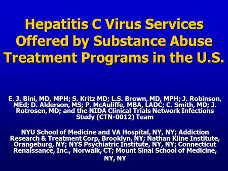 Hepatitis C Virus Services Offered by Substance Abuse Treatment Programs in the U.S. E. J. Bini, MD, MPH; S. Kritz MD; L.S. Brown, MD, MPH; J. Robinson,