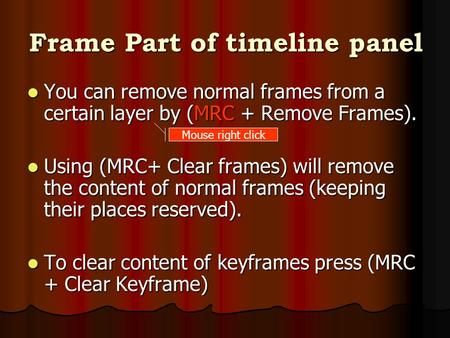 Frame Part of timeline panel You can remove normal frames from a certain layer by (MRC + Remove Frames). You can remove normal frames from a certain layer.