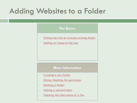 Adding Websites to a Folder  Putting sites into an already existing folder Putting sites into an already existing folder  Adding an image on the icon.