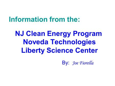 NJ Clean Energy Program Noveda Technologies Liberty Science Center By: Joe Fiorella Information from the: