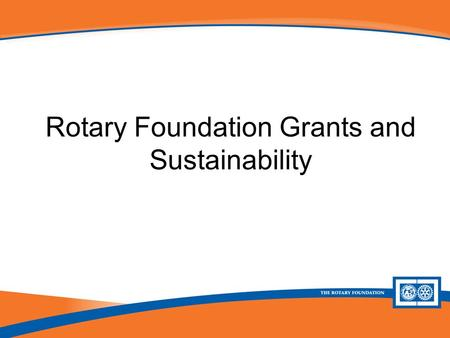 Future Vision Plan Update Rotary Foundation Grants and Sustainability.