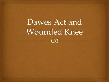 Dawes Act and Wounded Knee