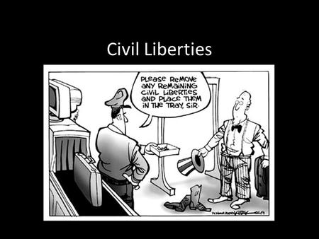 Civil Liberties. Goals of the presentation: Define civil liberty Explain how this issue is relevant today Discuss conflicts (Rights in conflicts, cultural.