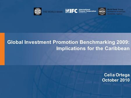 THE WORLD BANK World Bank Group Multilateral Investment Guarantee Agency Global Investment Promotion Benchmarking 2009: Implications for the Caribbean.