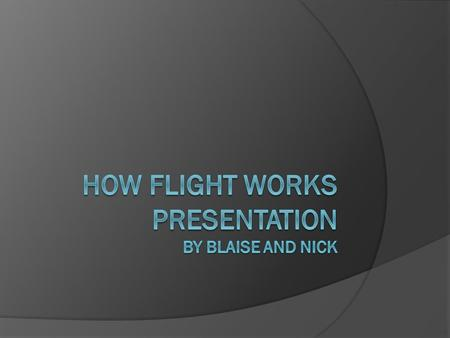 How flight works presentation By Blaise and Nick