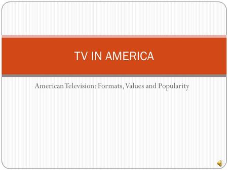 American Television: Formats, Values and Popularity TV IN AMERICA.