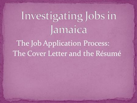 The Job Application Process: The Cover Letter and the Résumé.