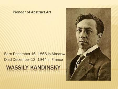 Born December 16, 1866 in Moscow Died December 13, 1944 in France
