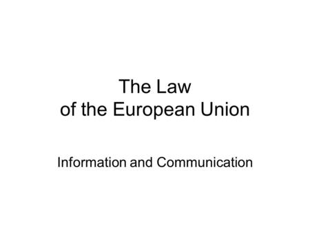 The Law of the European Union Information and Communication.