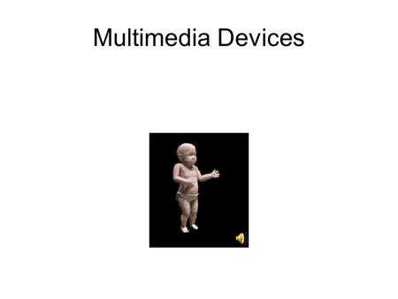 Multimedia Devices. Multimedia Computer Video in ~ Video out ~ Sound in ~ Sound Out ~ DVD ~ CD Burner ~ High Resolution Screen ~ Speakers ~ Ethernet Card.