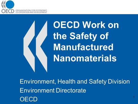 1 OECD Work on the Safety of Manufactured Nanomaterials Environment, Health and Safety Division Environment Directorate OECD.