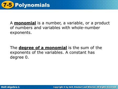 Holt Algebra 1 7-5 <strong>Polynomials</strong> A monomial is a number, a variable, or a product of numbers and variables with whole-number exponents. The degree of a monomial.