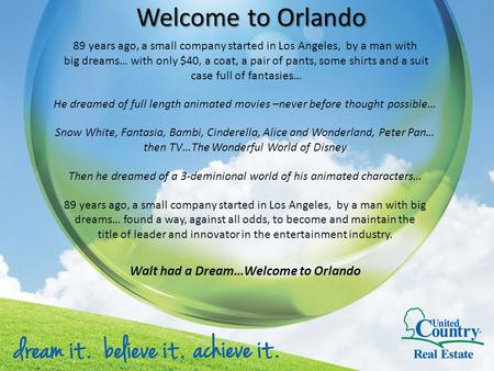 Welcome to Orlando 89 years ago, a small company started in Los Angeles, by a man with big dreams… with only $40, a coat, a pair of pants, some shirts.