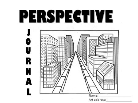PERSPECTIVE J O U R N A L Name:___________________ Art address:_______________.