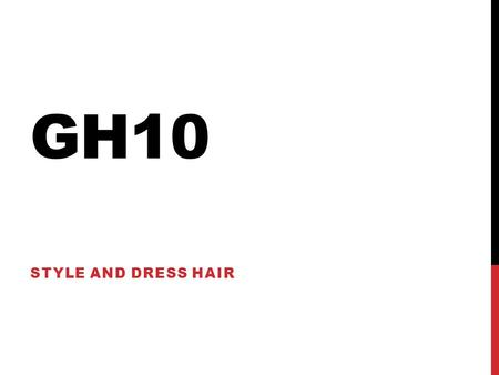 GH10 STYLE AND DRESS HAIR.